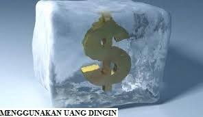 Menggunakan Uang Dingin
